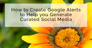 How to Create Google Alerts to Help you Generate Curated Social Media Content