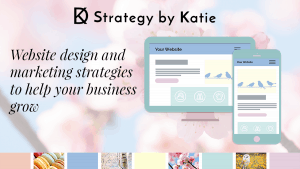 Strategy by Katie - Text: Website design and marketing strategies to help your business grow